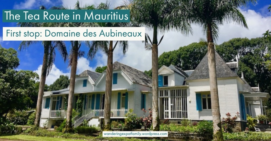Domaine des Aubineaux, First Stop of the Tea Route in Mauritius